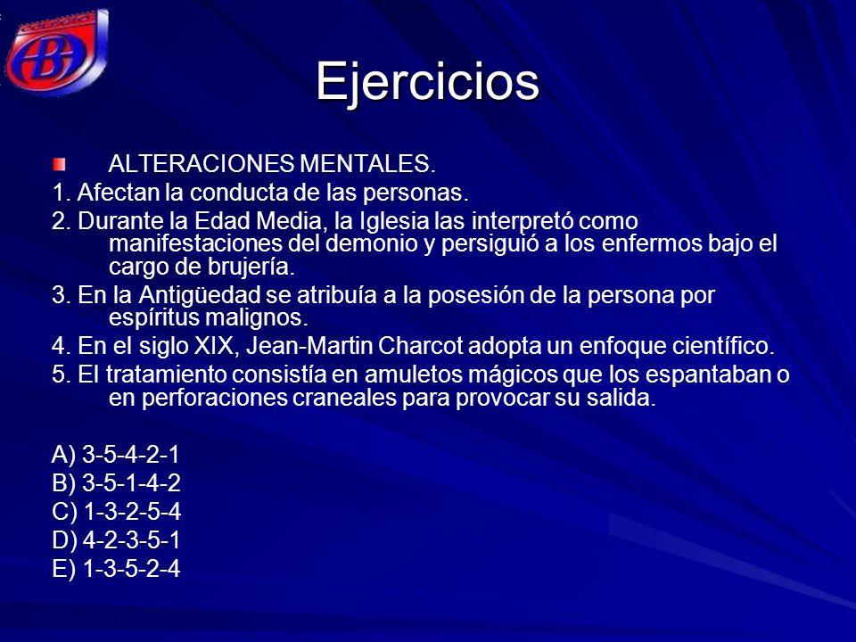 Ejercicios ALTERACIONES MENTALES. 1. Afectan la conducta de las personas. 2. Durante la Edad Media, la Iglesia las interpretó como manifestaciones del