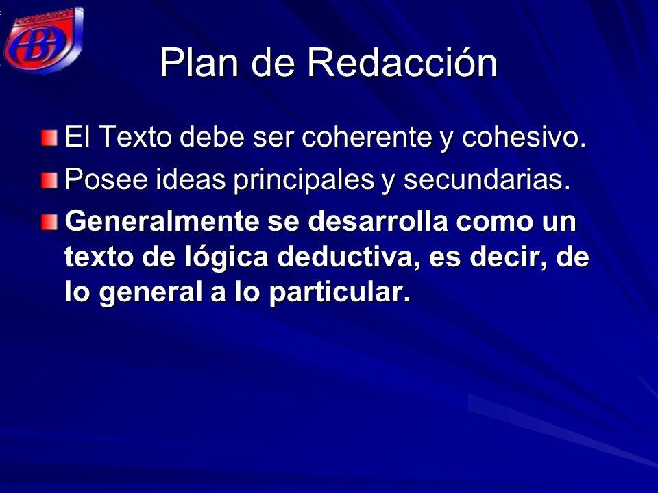 Plan de Redacción El Texto debe ser coherente y cohesivo. Posee ideas principales y secundarias. Generalmente se desarrolla como un texto de lógica de