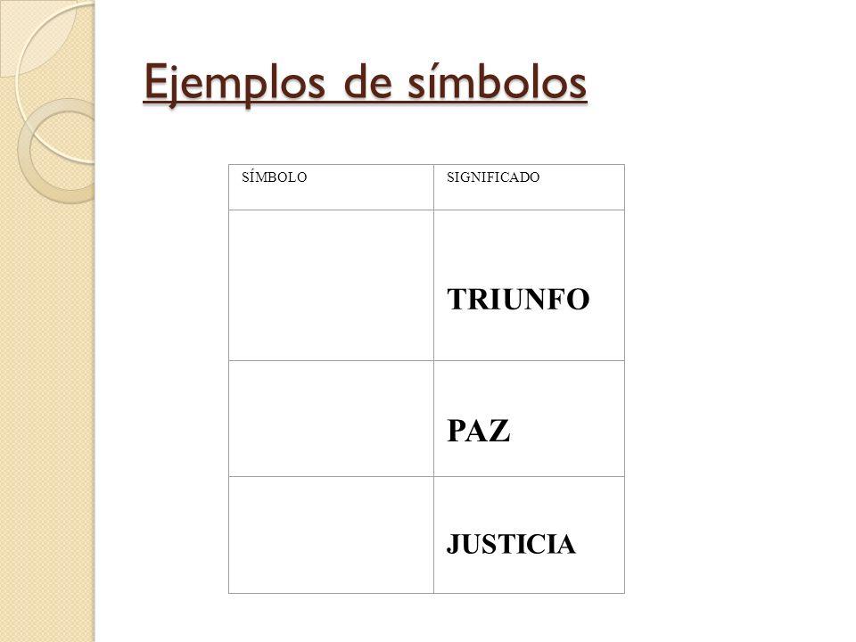 Ejemplos de símbolos SÍMBOLOSIGNIFICADO TRIUNFO PAZ JUSTICIA