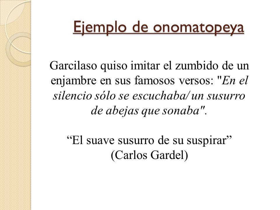 Ejemplo de onomatopeya Garcilaso quiso imitar el zumbido de un enjambre en sus famosos versos: