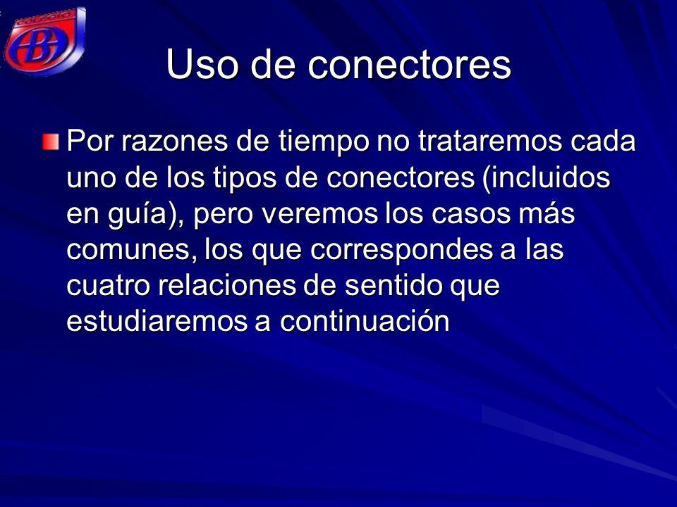 Uso de conectores Por razones de tiempo no trataremos cada uno de los tipos de conectores (incluidos en guía), pero veremos los casos más comunes, los