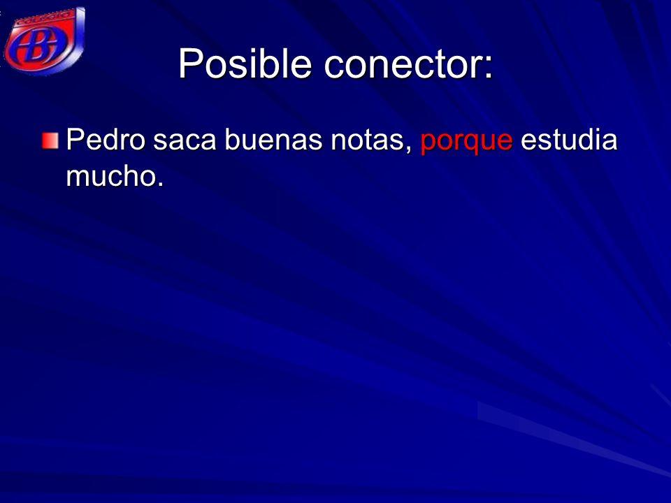 Posible conector: Pedro saca buenas notas, porque estudia mucho.