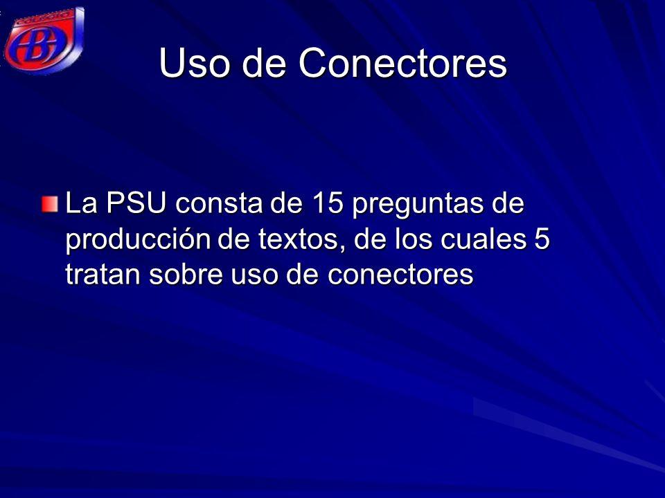 Uso de conectores Las preguntas relacionadas con el uso de conectores apuntan a medir la capacidad y la habilidad del estudiante para recomponer la conexión morfosintáctica entre los segmentos de un enunciado incompleto.