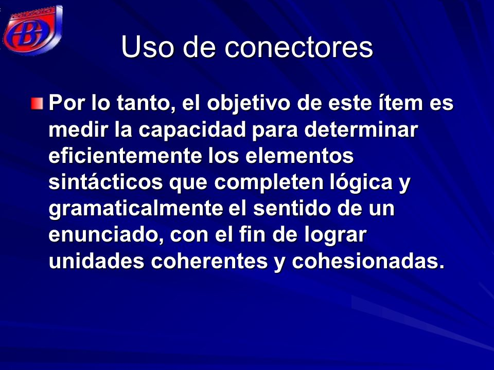 NOTA FINAL Hemos desarrollado los aspectos más generales relacionados con el uso de conectores, por lo mismo quedan por repasar otro tipo de relaciones, lo que a su vez conlleva otro tipo de conectores.