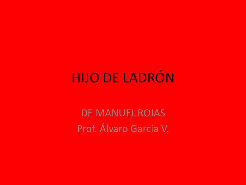 HIJO DE LADRÓN DE MANUEL ROJAS Prof. Álvaro García V.