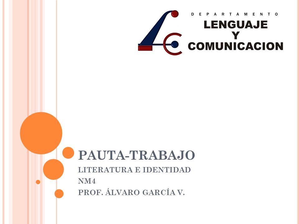 PAUTA-TRABAJO LITERATURA E IDENTIDAD NM4 PROF. ÁLVARO GARCÍA V.