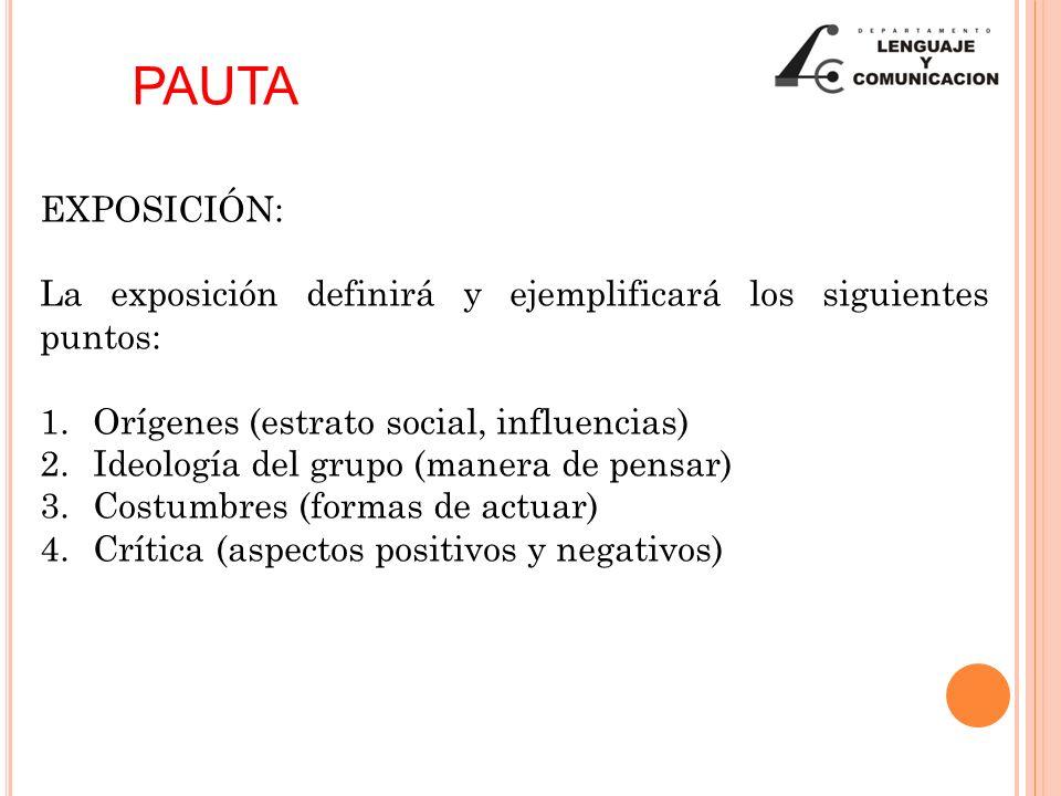 EXPOSICIÓN: La exposición definirá y ejemplificará los siguientes puntos: 1.Orígenes (estrato social, influencias) 2.Ideología del grupo (manera de pe