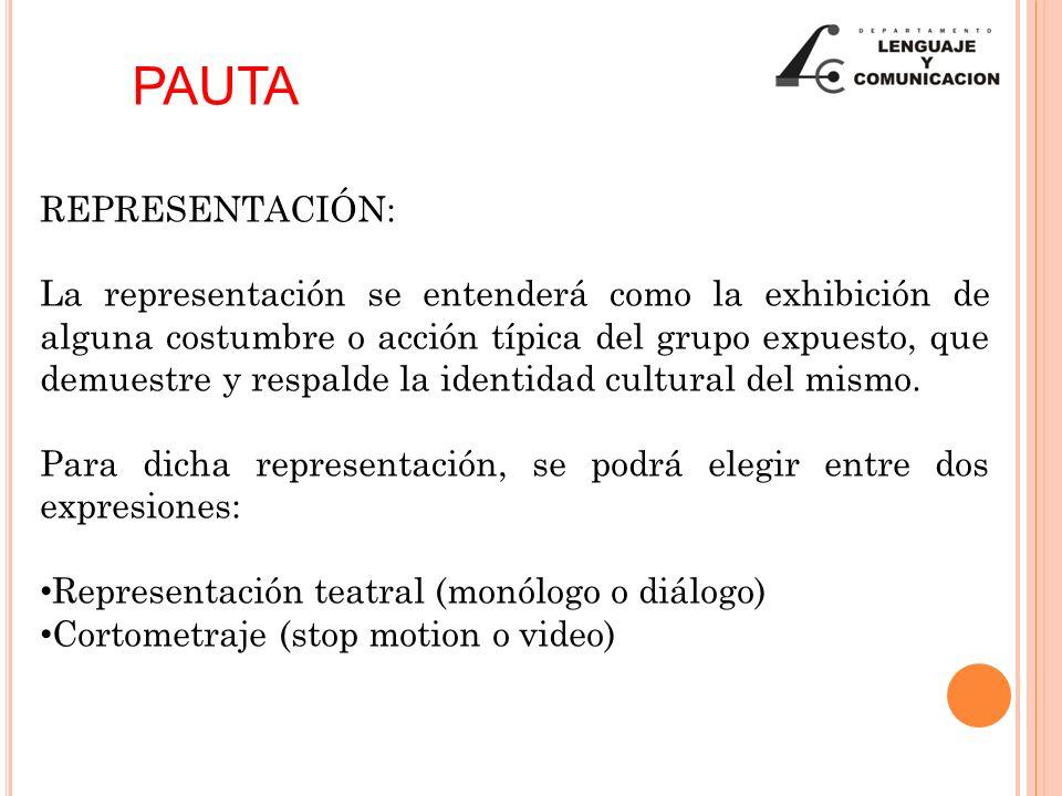 REPRESENTACIÓN: La representación se entenderá como la exhibición de alguna costumbre o acción típica del grupo expuesto, que demuestre y respalde la