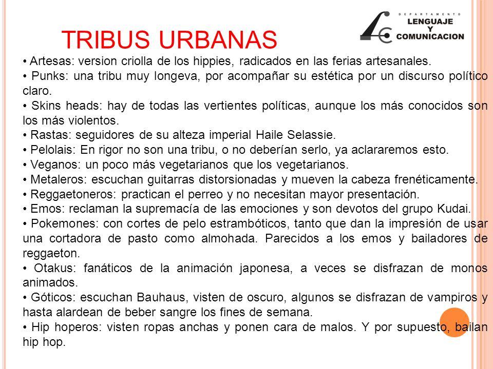 TRIBUS URBANAS Artesas: version criolla de los hippies, radicados en las ferias artesanales. Punks: una tribu muy longeva, por acompañar su estética p