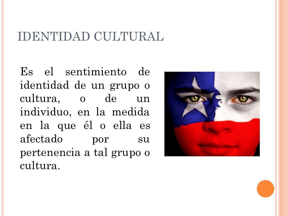 IDENTIDAD CULTURAL Es el sentimiento de identidad de un grupo o cultura, o de un individuo, en la medida en la que él o ella es afectado por su perten