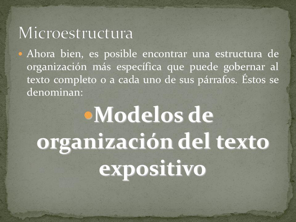 Ahora bien, es posible encontrar una estructura de organización más específica que puede gobernar al texto completo o a cada uno de sus párrafos. Ésto