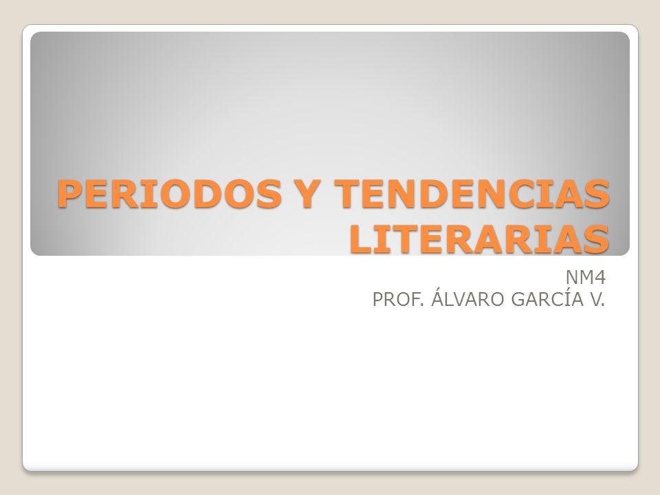 PERIODOS Y TENDENCIAS LITERARIAS NM4 PROF. ÁLVARO GARCÍA V.