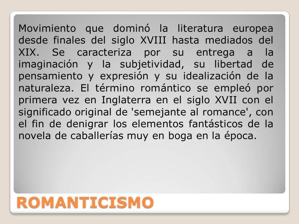 ROMANTICISMO Movimiento que dominó la literatura europea desde finales del siglo XVIII hasta mediados del XIX. Se caracteriza por su entrega a la imag