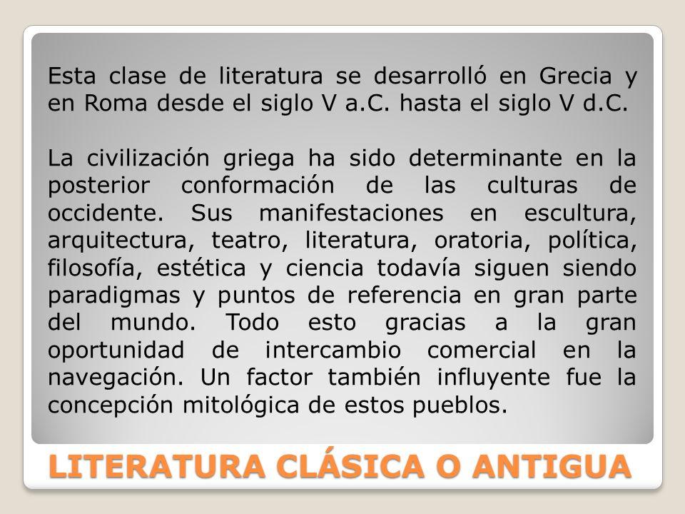 LITERATURA CLÁSICA O ANTIGUA La literatura griega y romana se subdivide en varios géneros a saber: la épica, la epopeya, la lírica, la prosa, la elocuencia, la comedia y la tragedia.