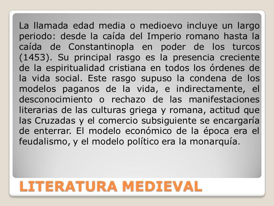 LITERATURA MEDIEVAL La llamada edad media o medioevo incluye un largo periodo: desde la caída del Imperio romano hasta la caída de Constantinopla en p
