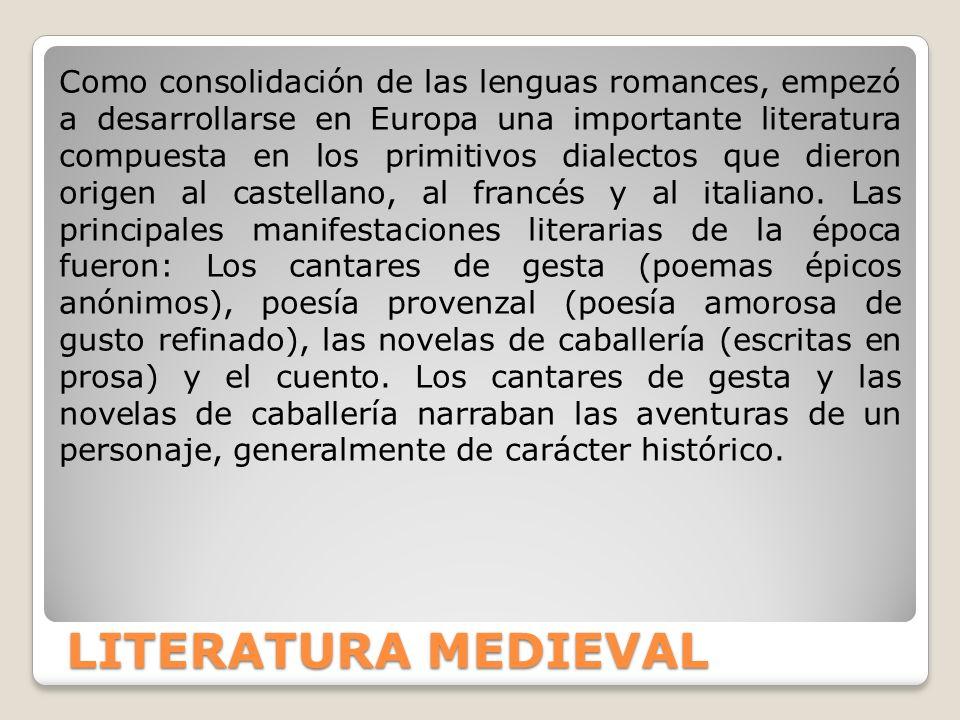 LITERATURA MEDIEVAL Como consolidación de las lenguas romances, empezó a desarrollarse en Europa una importante literatura compuesta en los primitivos