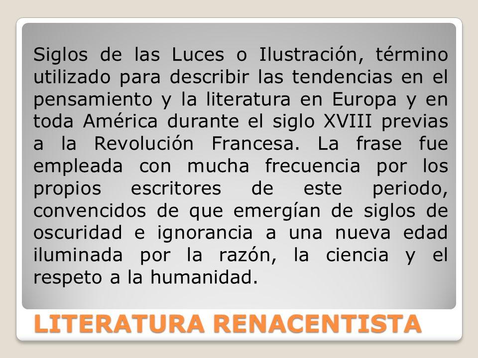 LITERATURA RENACENTISTA A través de una educación apropiada, la humanidad podía ser modificada, cambiada su naturaleza para mejorar.