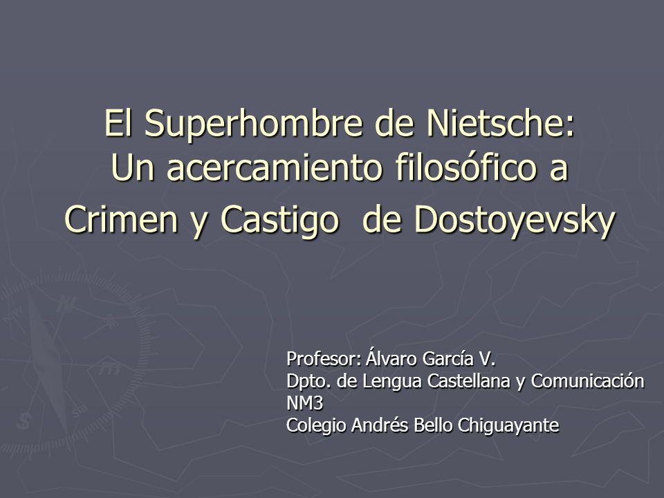 El Superhombre de Nietsche: Un acercamiento filosófico a Crimen y Castigo de Dostoyevsky Profesor: Álvaro García V. Dpto. de Lengua Castellana y Comun