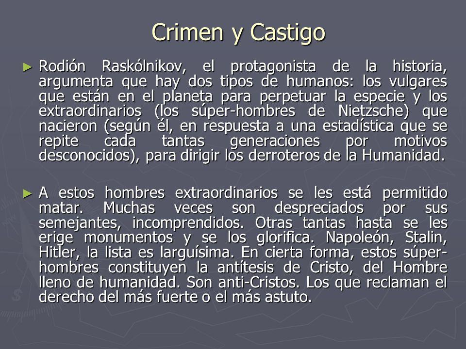 Crimen y Castigo Rodión Raskólnikov, el protagonista de la historia, argumenta que hay dos tipos de humanos: los vulgares que están en el planeta para
