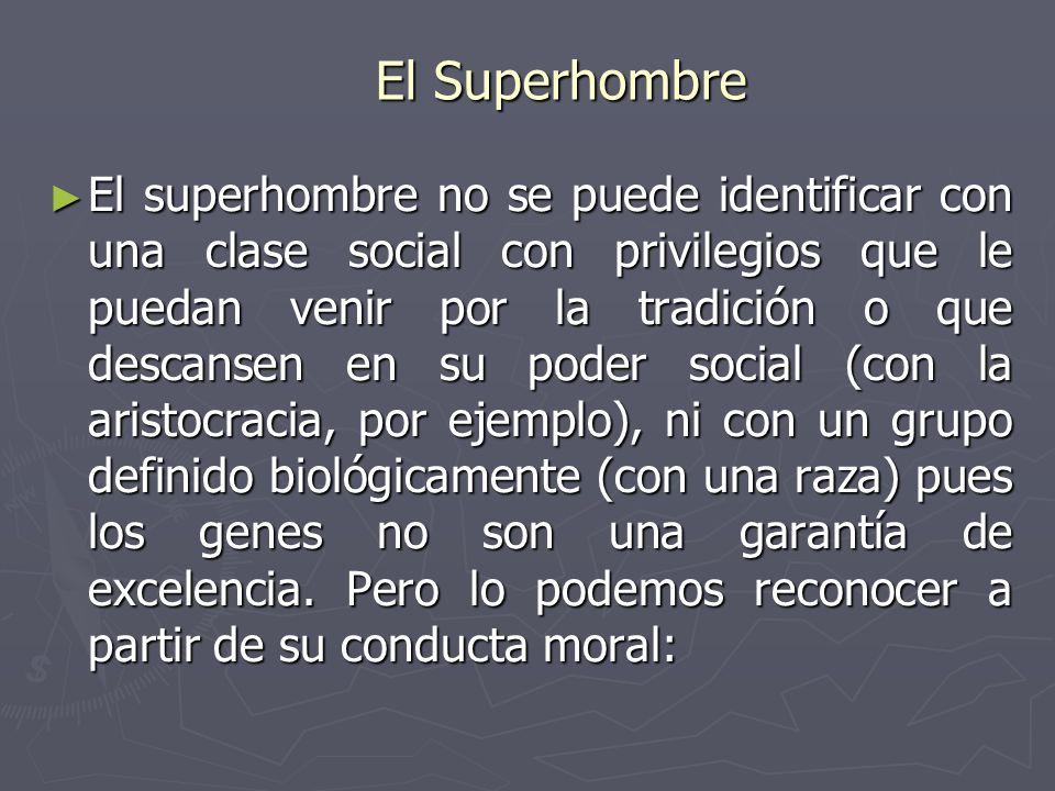 El Superhombre El superhombre no se puede identificar con una clase social con privilegios que le puedan venir por la tradición o que descansen en su