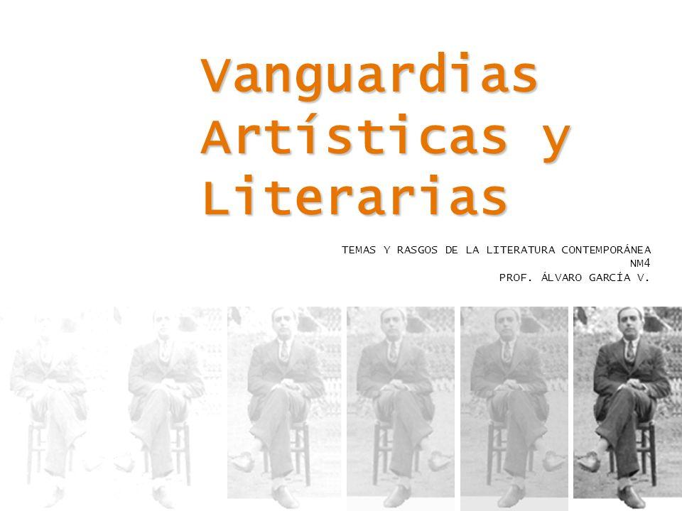 Vanguardias Artísticas y Literarias TEMAS Y RASGOS DE LA LITERATURA CONTEMPORÁNEA NM4 PROF. ÁLVARO GARCÍA V.