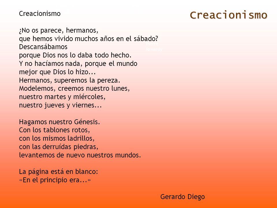 Creacionismo Francis Picabia André Breton Pierre Reverdy Creacionismo ¿No os parece, hermanos, que hemos vivido muchos años en el sábado? Descansábamo