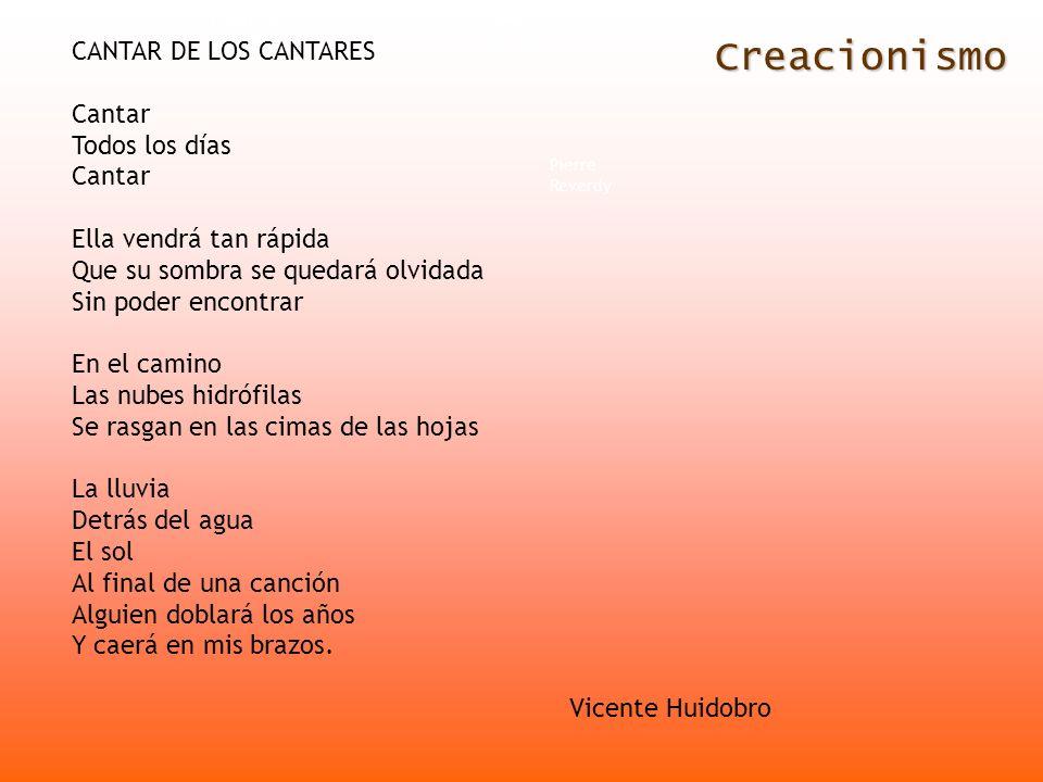Creacionismo Francis Picabia André Breton Pierre Reverdy CANTAR DE LOS CANTARES Cantar Todos los días Cantar Ella vendrá tan rápida Que su sombra se q