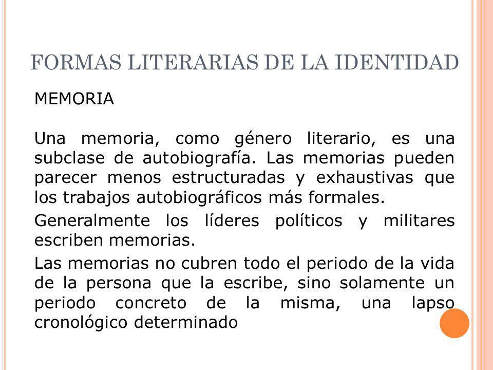 FORMAS LITERARIAS DE LA IDENTIDAD MEMORIA Una memoria, como género literario, es una subclase de autobiografía. Las memorias pueden parecer menos estr