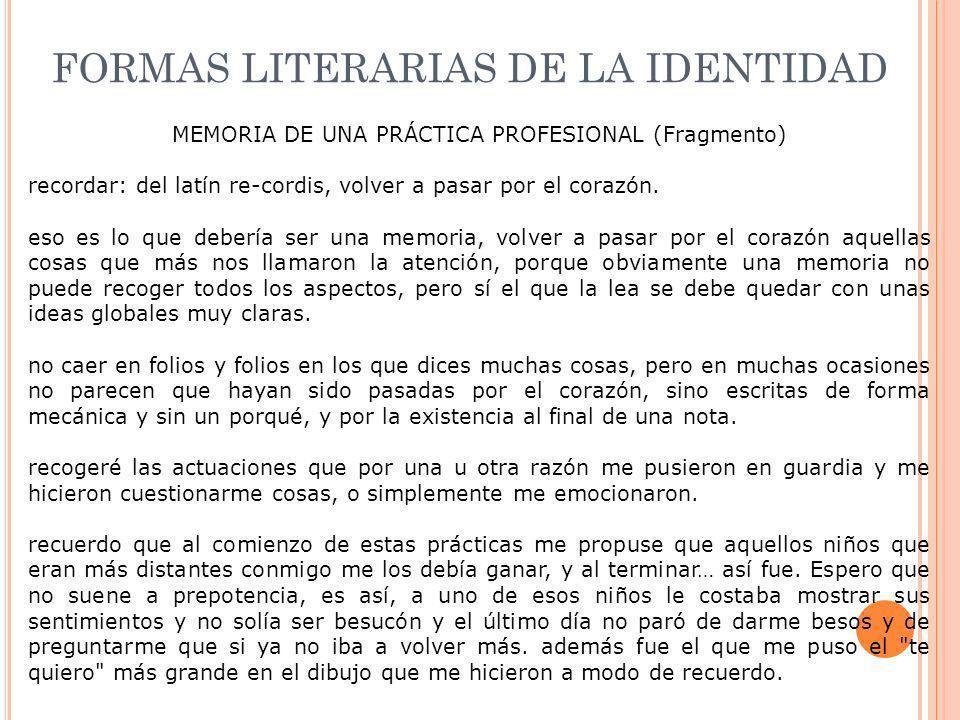FORMAS LITERARIAS DE LA IDENTIDAD MEMORIA DE UNA PRÁCTICA PROFESIONAL (Fragmento) recordar: del latín re-cordis, volver a pasar por el corazón. eso es