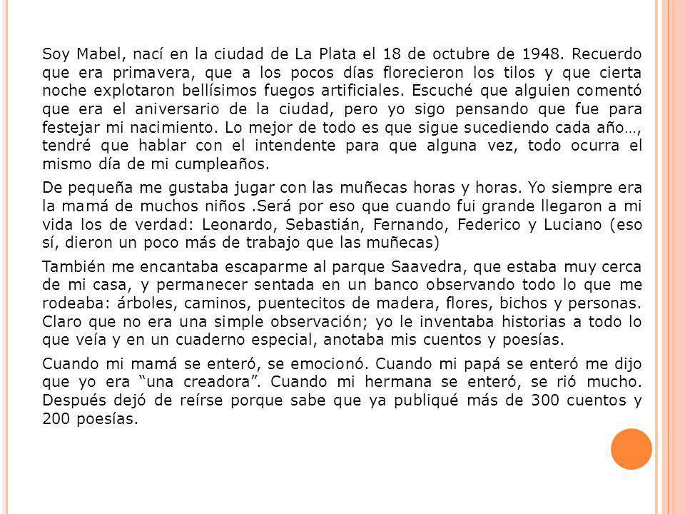 Soy Mabel, nací en la ciudad de La Plata el 18 de octubre de 1948. Recuerdo que era primavera, que a los pocos días florecieron los tilos y que cierta