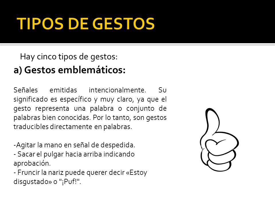Hay cinco tipos de gestos: a) Gestos emblemáticos: Señales emitidas intencionalmente. Su significado es específico y muy claro, ya que el gesto repres