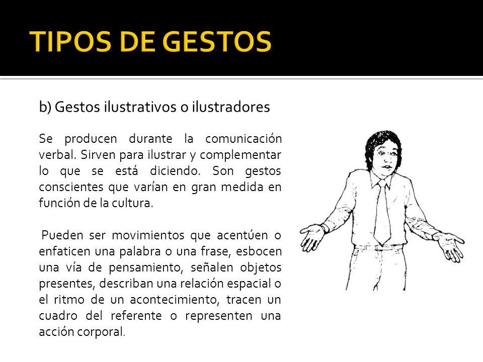 b) Gestos ilustrativos o ilustradores Se producen durante la comunicación verbal. Sirven para ilustrar y complementar lo que se está diciendo. Son ges
