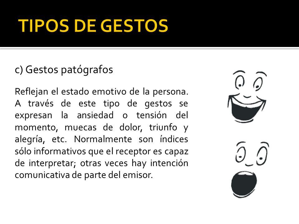 c) Gestos patógrafos Reflejan el estado emotivo de la persona. A través de este tipo de gestos se expresan la ansiedad o tensión del momento, muecas d