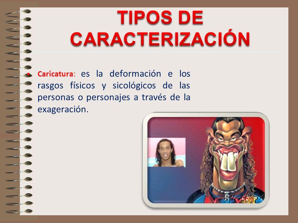 Caricatura: es la deformación e los rasgos físicos y sicológicos de las personas o personajes a través de la exageración.