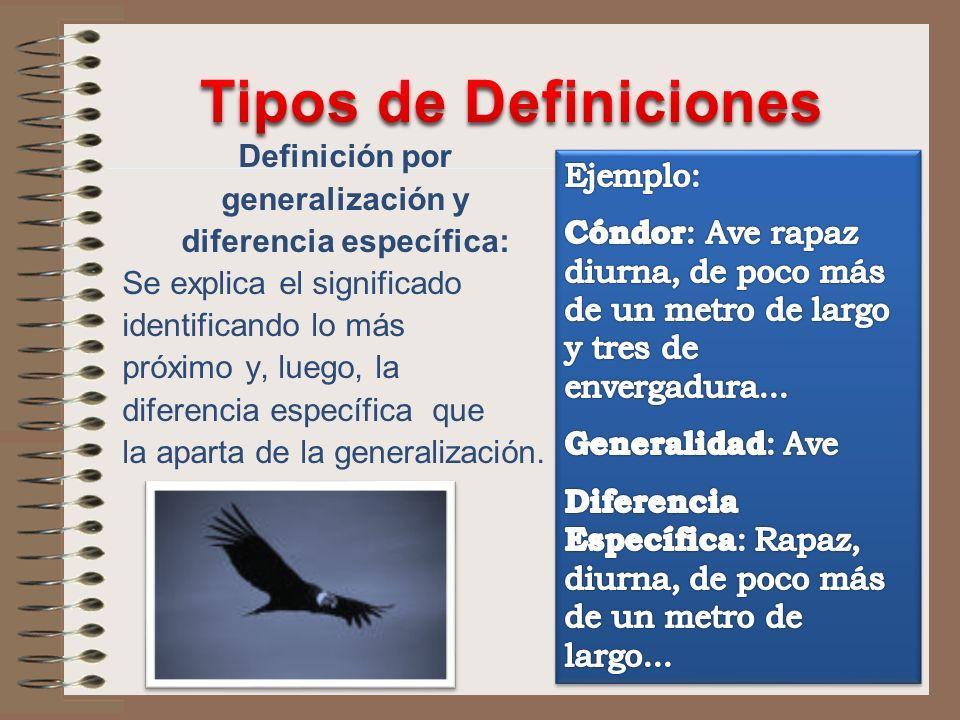 Definición por generalización y diferencia específica: Se explica el significado identificando lo más próximo y, luego, la diferencia específica que l