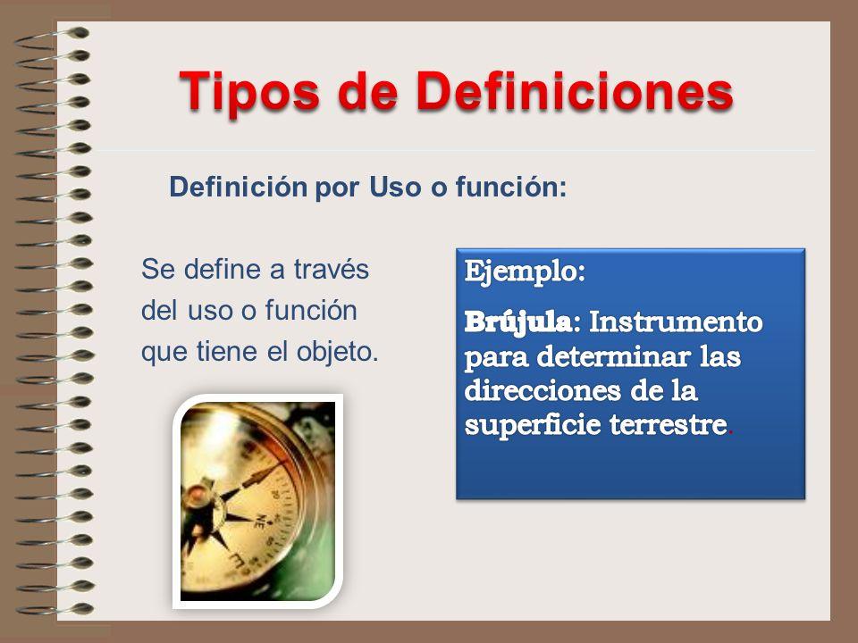 Definición por Uso o función: Se define a través del uso o función que tiene el objeto.