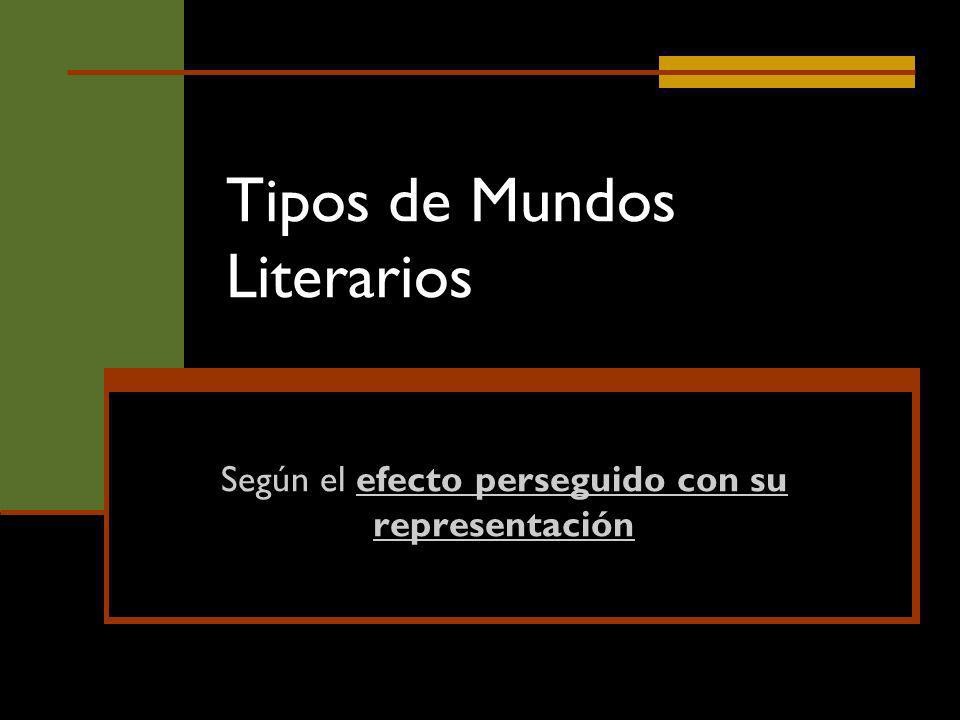 Tipos de Mundos Literarios Según el efecto perseguido con su representación