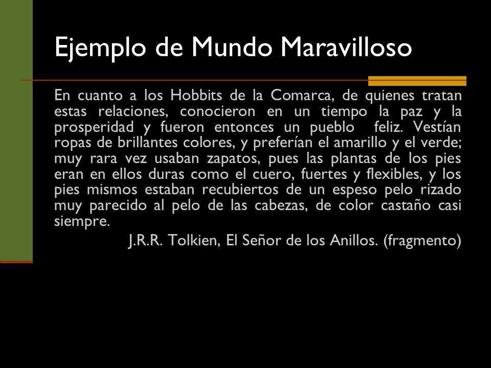 Ejemplo de Mundo Maravilloso En cuanto a los Hobbits de la Comarca, de quienes tratan estas relaciones, conocieron en un tiempo la paz y la prosperida