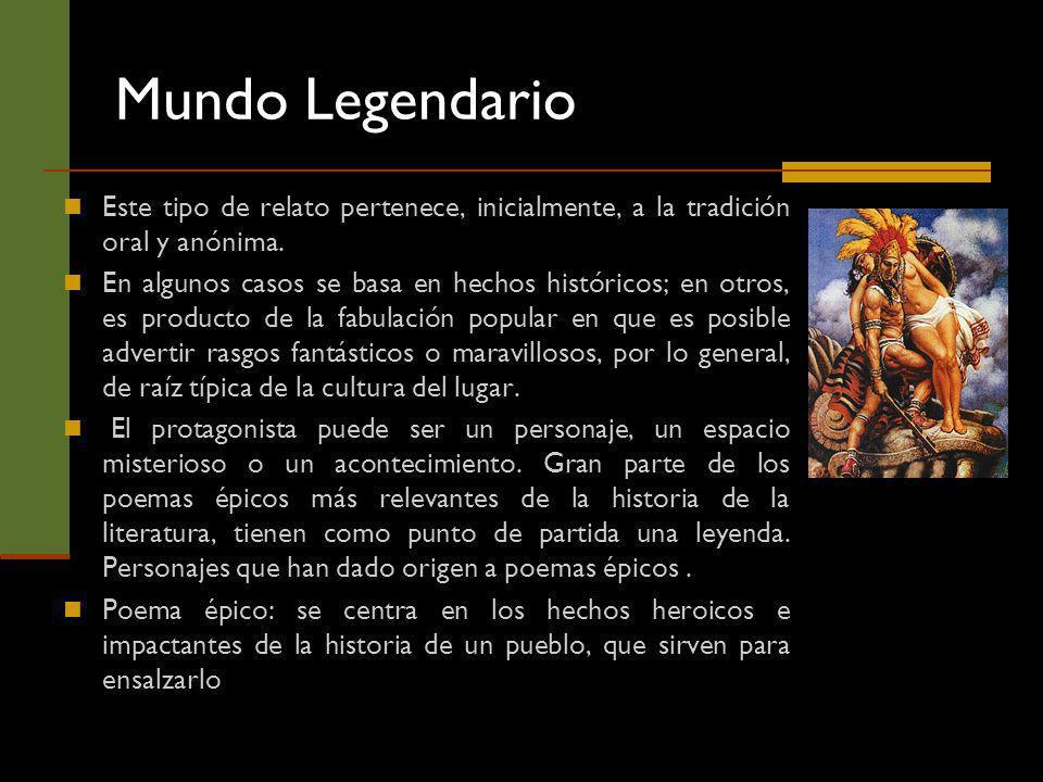 Mundo Legendario Este tipo de relato pertenece, inicialmente, a la tradición oral y anónima. En algunos casos se basa en hechos históricos; en otros,