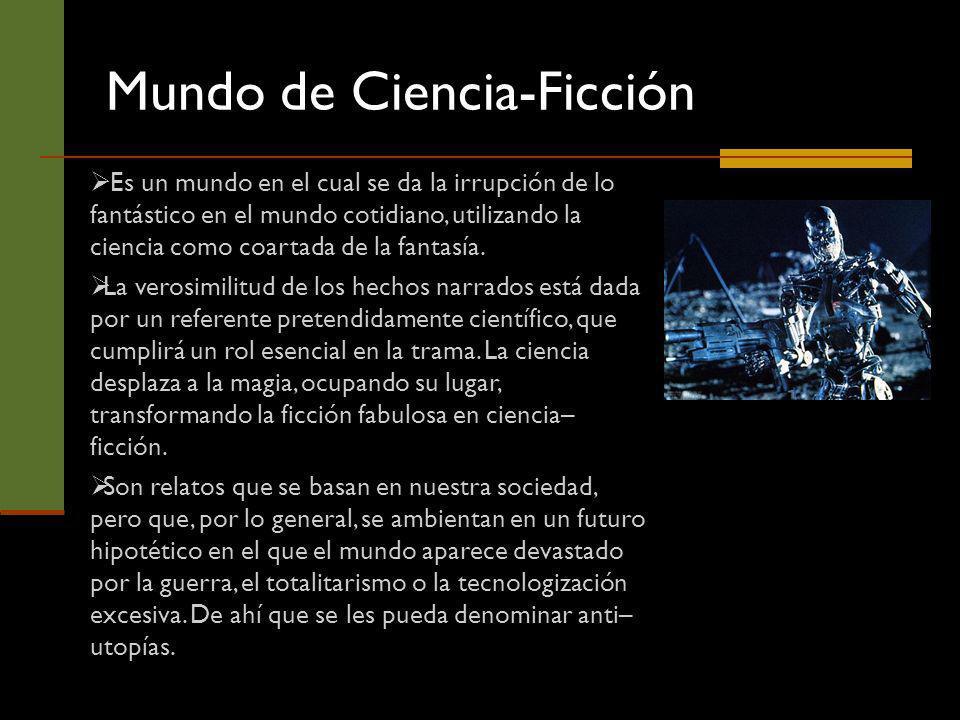 Mundo de Ciencia-Ficción Es un mundo en el cual se da la irrupción de lo fantástico en el mundo cotidiano, utilizando la ciencia como coartada de la f