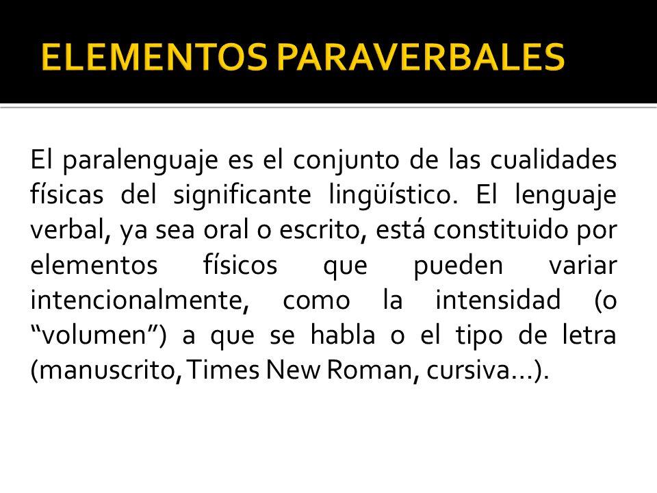 El paralenguaje es el conjunto de las cualidades físicas del significante lingüístico. El lenguaje verbal, ya sea oral o escrito, está constituido por
