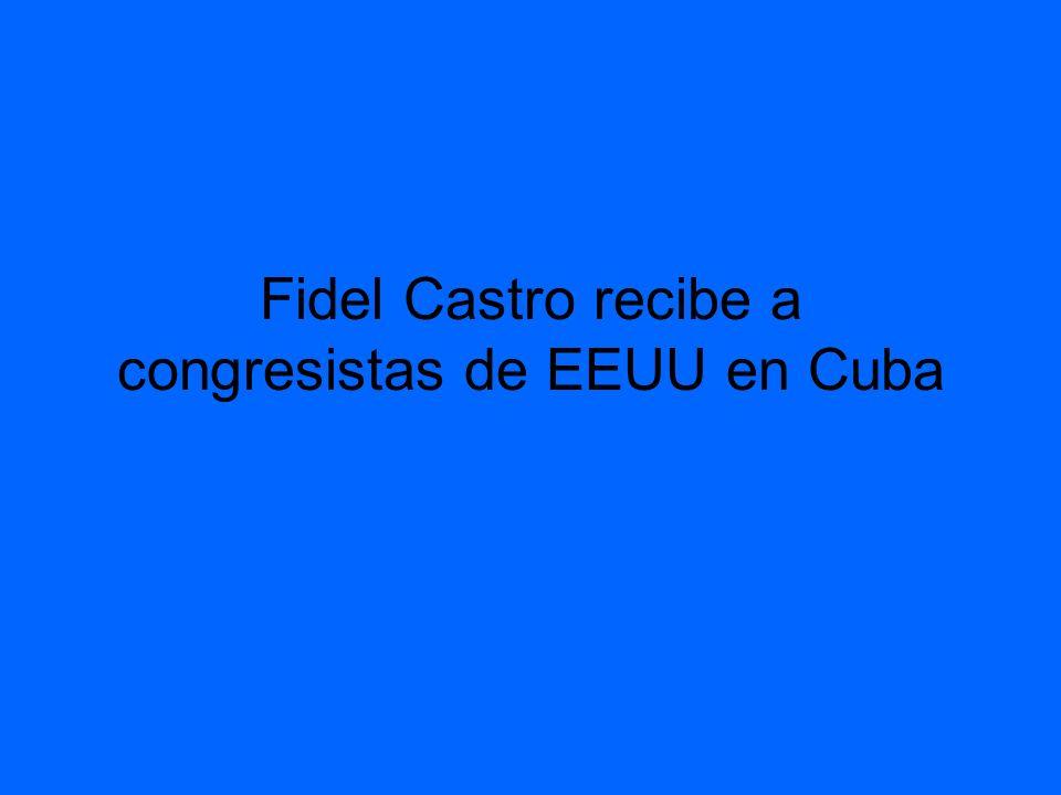 Fidel Castro recibe a congresistas de EEUU en Cuba