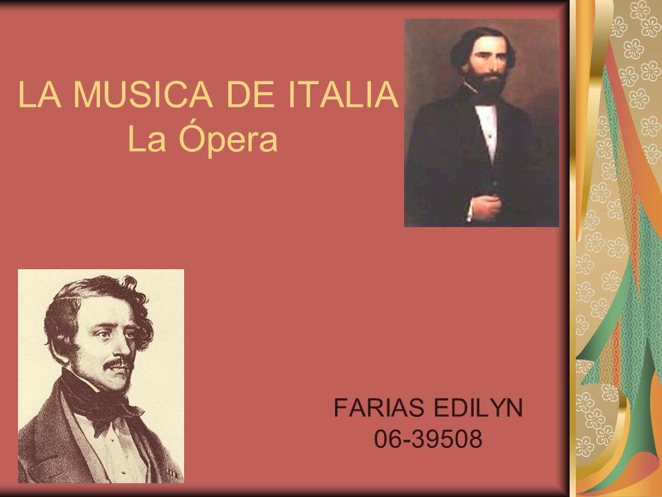 LA MUSICA DE ITALIA La Ópera FARIAS EDILYN 06-39508