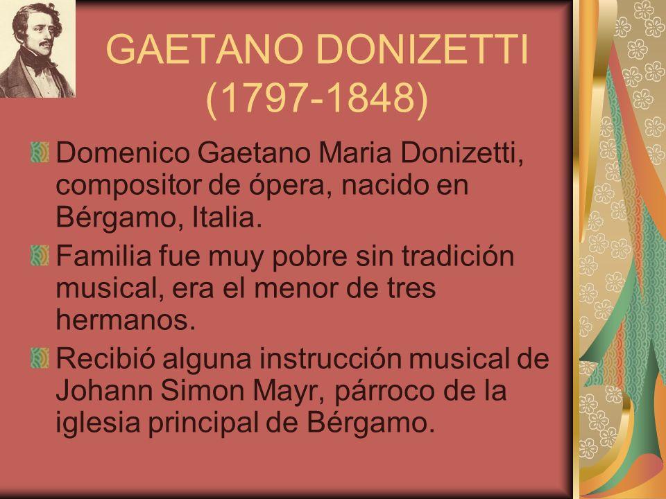 Domenico Gaetano Maria Donizetti, compositor de ópera, nacido en Bérgamo, Italia. Familia fue muy pobre sin tradición musical, era el menor de tres he