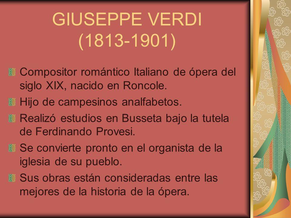 Compositor romántico Italiano de ópera del siglo XIX, nacido en Roncole. Hijo de campesinos analfabetos. Realizó estudios en Busseta bajo la tutela de