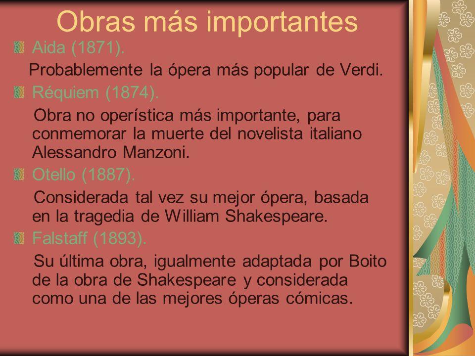 Obras más importantes Aida (1871). Probablemente la ópera más popular de Verdi. Réquiem (1874). Obra no operística más importante, para conmemorar la