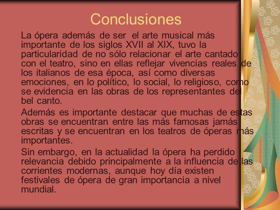 Conclusiones La ópera además de ser el arte musical más importante de los siglos XVII al XIX, tuvo la particularidad de no sólo relacionar el arte can