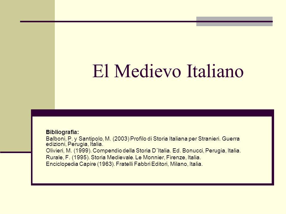 El Medievo Italiano Bibliografia: Balboni, P. y Santipolo, M. (2003) Profilo di Storia Italiana per Stranieri. Guerra edizioni, Perugia, Italia. Olivi