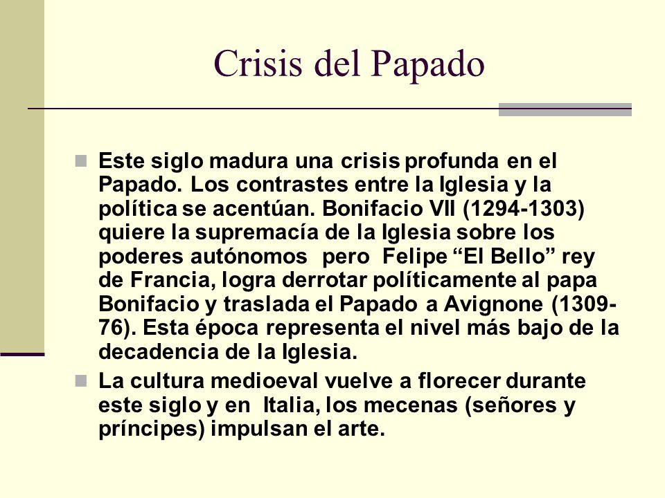 Crisis del Papado Este siglo madura una crisis profunda en el Papado. Los contrastes entre la Iglesia y la política se acentúan. Bonifacio VII (1294-1