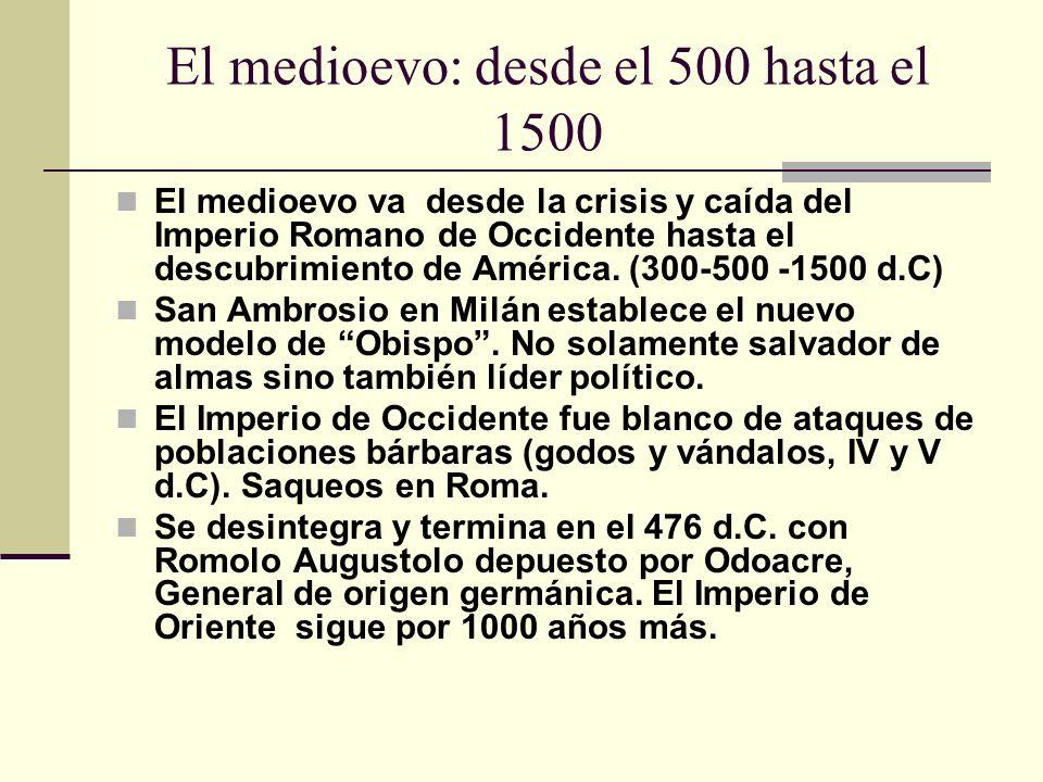 El medioevo: desde el 500 hasta el 1500 El medioevo va desde la crisis y caída del Imperio Romano de Occidente hasta el descubrimiento de América.